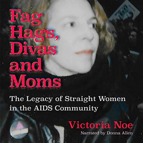 Fag Hags, Divas and Moms Audiobook By Victoria Noe cover art