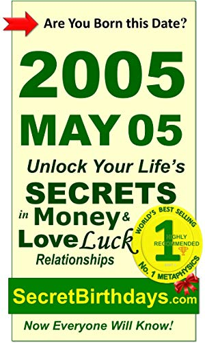 Born 2005 May 05? Your Birthday Secrets to Money, Love Relationships Luck: Fortune Telling Self-Help: Numerology, Horoscope, Astrology, Zodiac, Destiny ... Metaphysics (20050505) (English Edition)