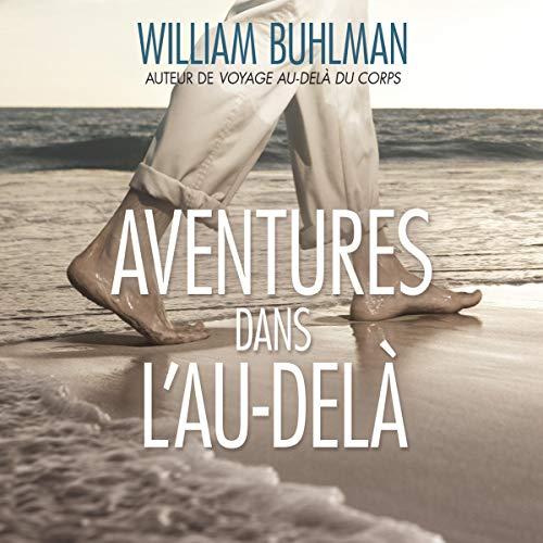 Aventures dans l'Au-delà Audiobook By William Buhlman cover art
