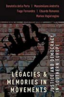 Legacies and Memories in Movements: Justice and Democracy in Southern Europe (Oxford Studies in Culture and Politics)