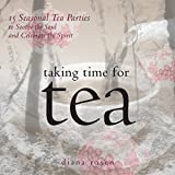 Taking Time for Tea: 15 Seasonal Tea Parties to Soothe the Soul and Celebrate the Spirit (Self-Indulgence Series) (English Edition)