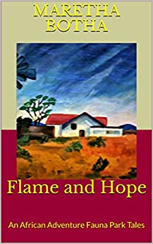Flame and Hope: An African Adventure (Fauna Park Tales Book 1) by [Maretha Botha]