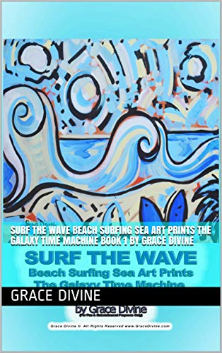 SURF THE WAVE Beach Surfing Sea Art Prints The Galaxy Time Machine BOOK 1 by Grace Divine (English Edition)