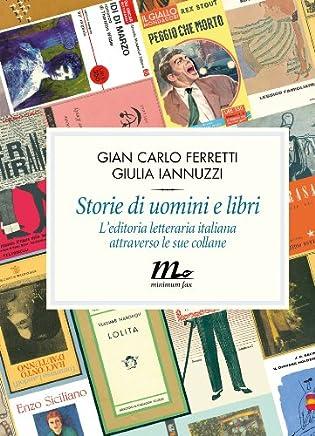 Storie di uomini e libri. Leditoria letteraria italiana attraverso le sue collane
