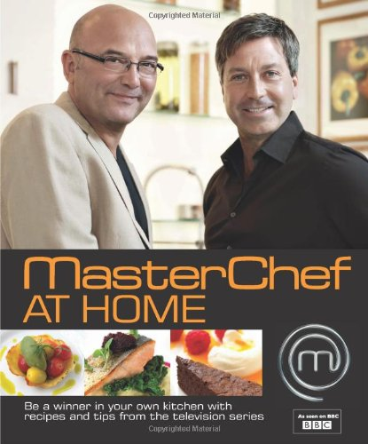 Masterchef at Home: Be a winner in your own kitchen with recipes and tips from the television series