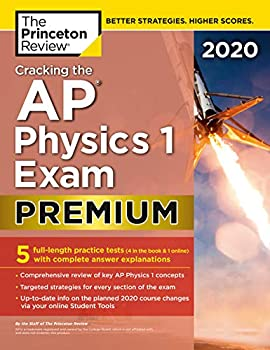 Cracking the AP Physics 1 Exam 2020 Premium Edition  5 Practice Tests + Complete Content Review  College Test Preparation