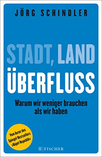 Stadt - Land - Überfluss: Warum wir weniger brauchen als wir haben (Fischer Paperback, Band 19888)