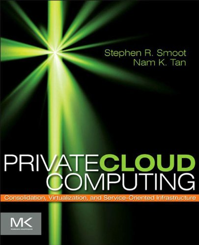 Private Cloud Computing: Consolidation, Virtualization, and Service-Oriented Infrastructure (English Edition)