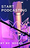 Start Podcasting: Step-wise Guide to Creating Your First Successful Podcast (How to Start a Podcast,Podcasting Tools, Podcast Launch, Podcast Publishing,) (Online Master Book 1) (English Edition)