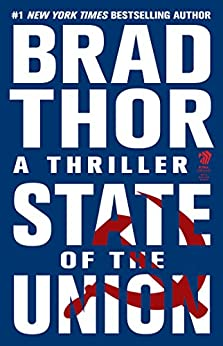 State of the Union: A Thriller (The Scot Harvath Series Book 3) by [Brad Thor]