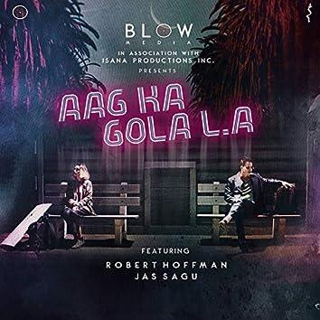 Aag Ka Gola LA
