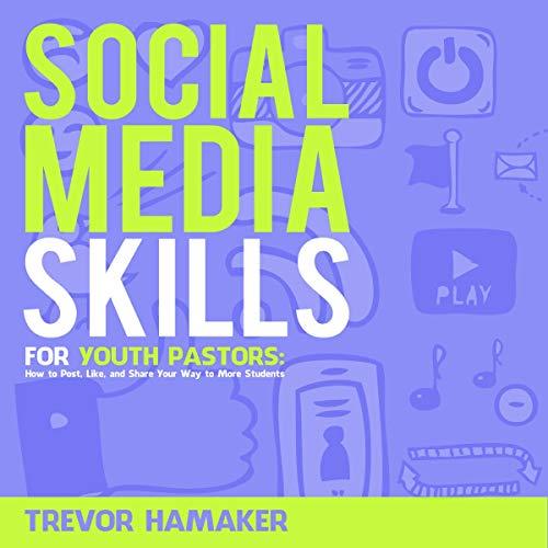 Social Media Skills for Youth Pastors Audiobook By Trevor Hamaker cover art