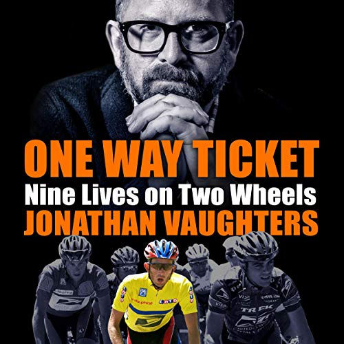 One-Way Ticket     Nine Lives on Two Wheels              By:                                                                                                                                 Jonathan Vaughters                           Length: 8 hrs and 20 mins     Not rated yet     Overall 0.0