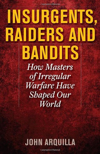Image of INSURGENTS, RAIDERS, AND BANDITS: How Masters of Irregular Warfare Have Shaped Our World