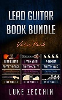 [Luke Zecchin]のLead Guitar Book Bundle: Lead Guitar Breakthrough + Learn Your Guitar Scales + 5-Minute Guitar Jams (Books + Online Bonus) (English Edition)
