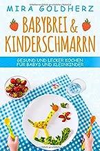 Babybrei & Kinderschmarrn: Gesund und lecker kochen für Babys und Kleinkinder. Über 70 einfache Rezepte mit und ohne Thermomix selbst zubereiten. (German Edition)