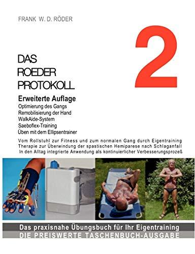 Das Roeder Protokoll 2: Vom Rollstuhl zur Fitness und zum normalen Gang durch Eigentraining, Therapie zur Überwindung der spastischen Hemiparese nach ... als kontinuierlicher Verbesserungsprozeß