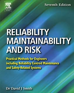Reliability, Maintainability and Risk, Seventh Edition: Practical Methods for Engineers including Reliability Centred Maintenance and Safety-Related Systems 7th edition by Smith BSc PhD CEng FIEE FIQA HonFSaRS MIGasE., David J (2005) Paperback