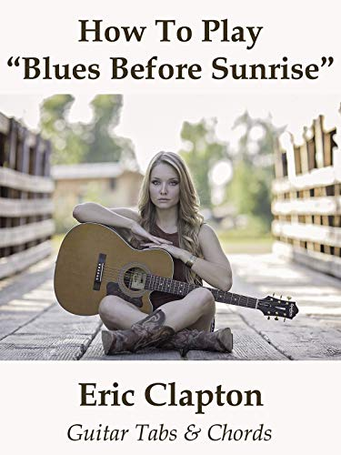 How To Play'Blues Before Sunrise' By Eric Clapton - Guitar Tabs & Chords