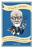 O que Freud faria?: Como os grandes psicoterapeutas podem ajudar a resolver problemas cotidianos
