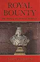 Royal Bounty: The Making of a Welfare Monarchy