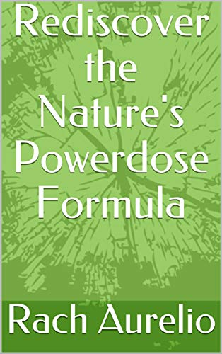 Rediscover the Nature's Powerdose Formula: for common illnesses (English Edition)