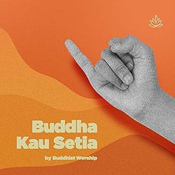 Buddha, Kau Setia
