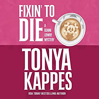 Fixin' to Die                   By:                                                                                                                                 Tonya Kappes                               Narrated by:                                                                                                                                 Hillary Huber                      Length: 7 hrs and 9 mins     96 ratings     Overall 4.3