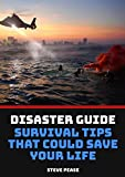 How To Survive A Natural Disaster: What you need to know to survive things that could happen any time (English Edition)