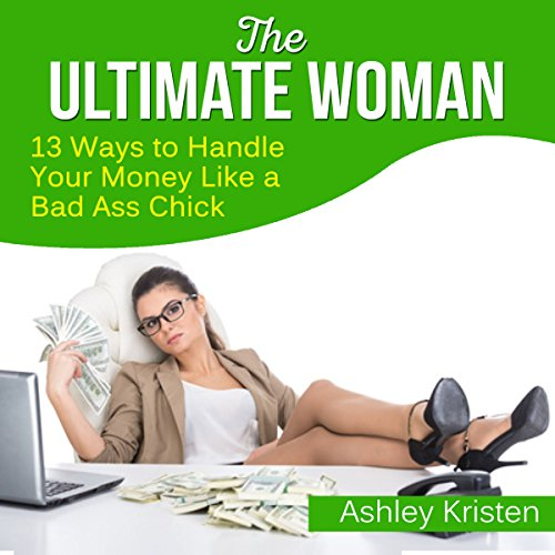 The Ultimate Woman: 13 Ways to Handle Your Money Like a Bad Ass Chick audiobook cover art