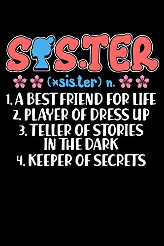 Sister (*sis.ter) n. 1. A best Friend For Life 2. Player Of Dress Up 3. Teller Of Stories In The Dark 4. Keeper Of Secrets: Sister Birthday Notebook ... Student Lined Journal Size 6x9  110 Pages