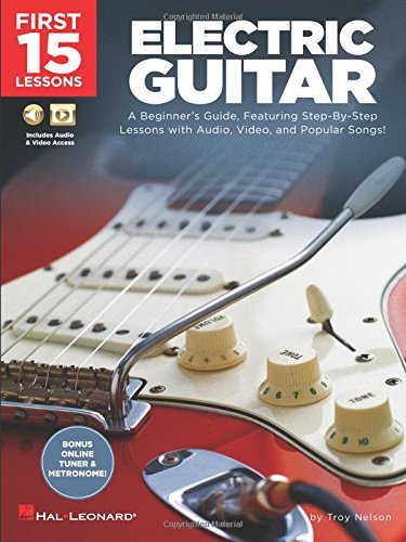 First 15 Lessons - Electric Guitar: A Beginner's Guide, Featuring...