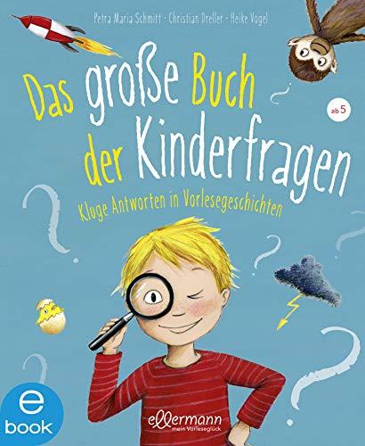 Das große Buch der Kinderfragen: Kluge Antworten in Vorlesegeschichten (Warum?- Bücher)