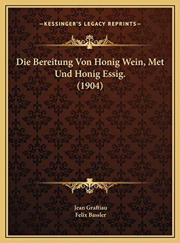 Die Bereitung Von Honig Wein, Met Und Honig Essig. (1904)