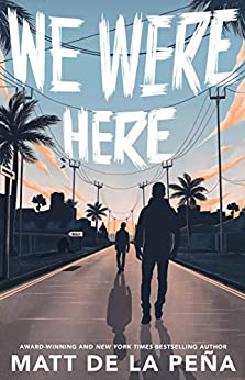 We Were Here by [Matt de la Peña]