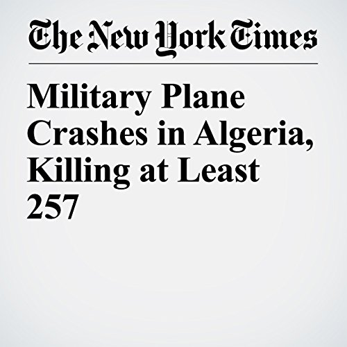 Military Plane Crashes in Algeria, Killing at Least 257 copertina