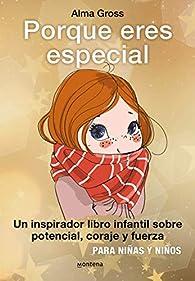 Porque eres especial: Un inspirador libro infantil sobre Potencial, coraje y fuerza - Para niñas y niños. Tapa dura con nueva traducción par Alma Gross