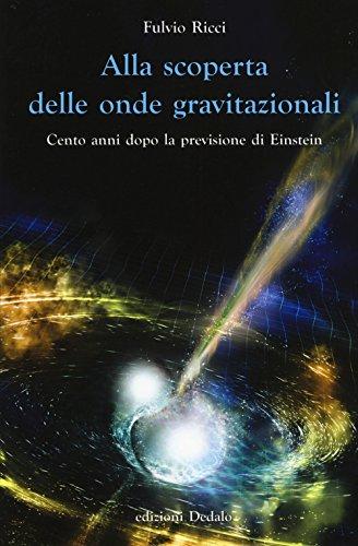 Alla scoperta delle onde gravitazionali. Cento anni dopo la previsione di Einstein