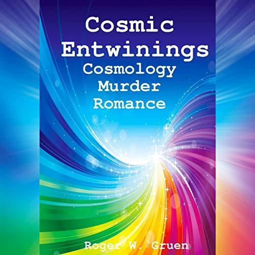 Cosmic Entwinings Audiobook By Roger W. Gruen cover art