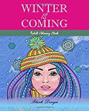 Winter Is Coming: Adult Coloring Book (Stress Relieving Creative Fun Drawings to Calm Down, Reduce Anxiety & Relax.Great C...