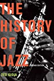 Image: The History of Jazz | Paperback: 452 pages | by Ted Gioia (Author). Publisher: Oxford University Press; 2 edition (May 9, 2011)
