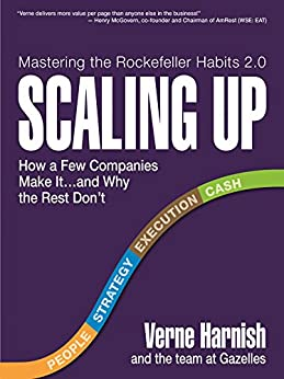 Scaling Up: How a Few Companies Make It...and Why the Rest Don't (Rockefeller Habits 2.0) by [Verne Harnish]