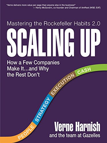 Scaling Up: How a Few Companies Make It...and Why the Rest Don't (Rockefeller Habits...