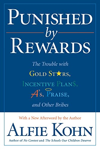 Punished by Rewards: The Trouble with Gold Stars, Incentive Plans, A's, Praise...