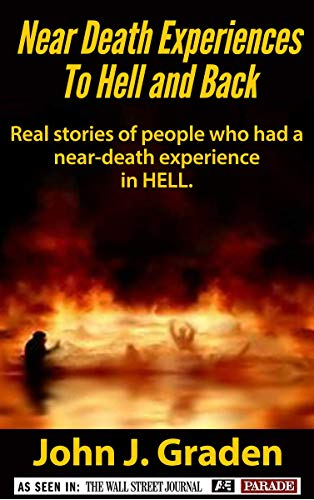 Near Death Experiences to Hell and Back: Stories of people who had a near-death experience in hell (True Near-Death Experiences series)