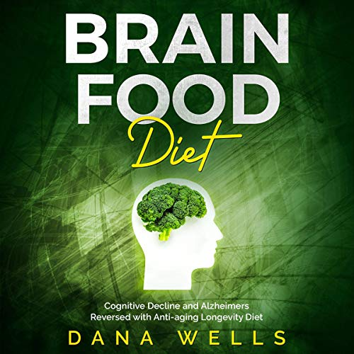Brain Food Diet: Cognitive Decline and Alzheimers Reversed with Anti-aging Longevity Diet audiobook cover art