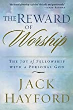The Reward of Worship: The Joy of Fellowship with a Personal God by Jack Hayford (2007-03-01)