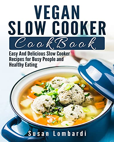 Vegan Slow Cooker Cookbook: Easy And Delicious Slow Cooker Recipes for Busy People and Healthy Eating (English Edition)