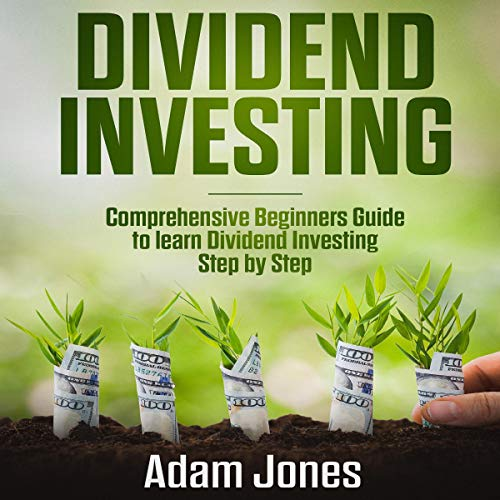 Dividend Investing     Comprehensive Beginners Guide to Learn Dividend Investing Step-by-Step              By:                                                                                                                                 Adam Jones                               Narrated by:                                                                                                                                 Peter R. Ormond                      Length: 3 hrs and 23 mins     25 ratings     Overall 5.0