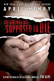 The Girl Who Was Supposed to Die by [April Henry]